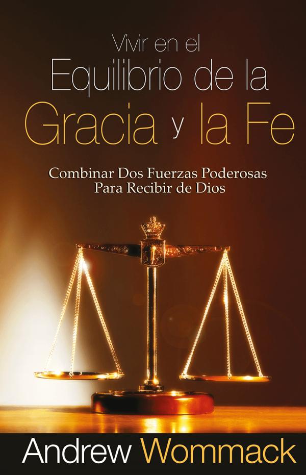 Vivir en el equilibrio de la gracia y la fe - Andrew Wommack