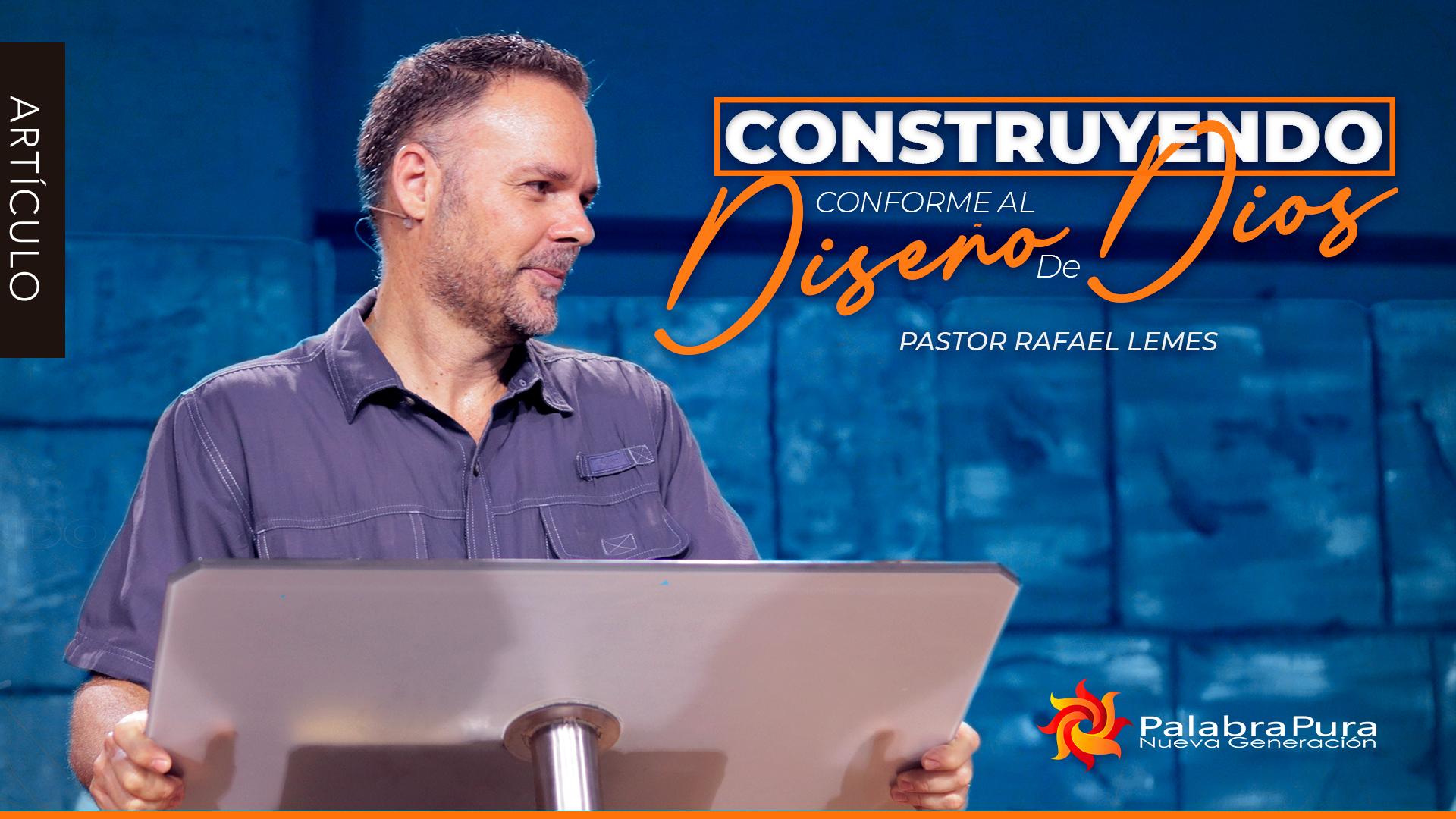 CONSTRUYENDO CONFORME AL DISEÑO DE DIOS