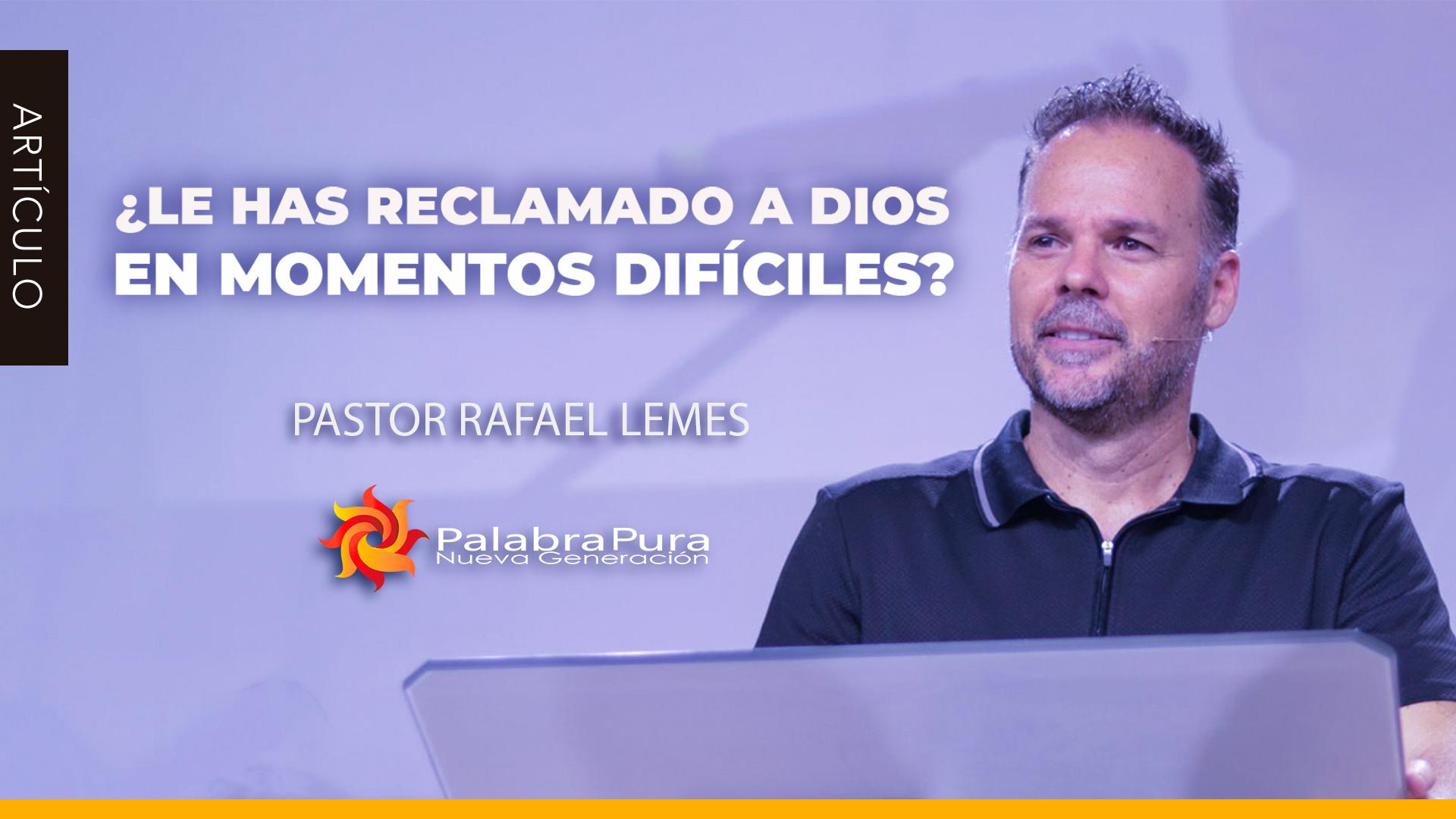 ¿LE HAS RECLAMADO A DIOS EN MOMENTOS DIFÍCILES?